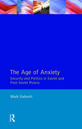 The Age of Anxiety: Security and Politics in Soviet and Post-Soviet Russia, 1st Edition (Paperback) book cover
