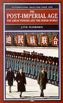 The Post-Imperial Age: The Great Powers and the Wider World: International Relations Since 1945: a history in two volumes book cover