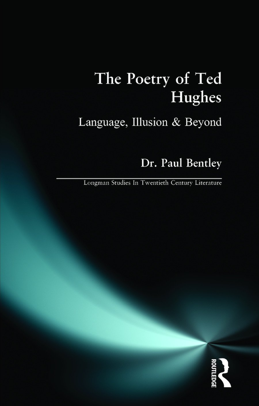 The Poetry of Ted Hughes: Language, Illusion & Beyond, 1st Edition (Paperback) book cover