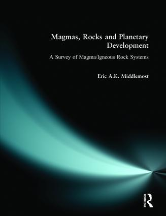 Magmas, Rocks and Planetary Development: A Survey of Magma/Igneous Rock Systems, 1st Edition (Paperback) book cover