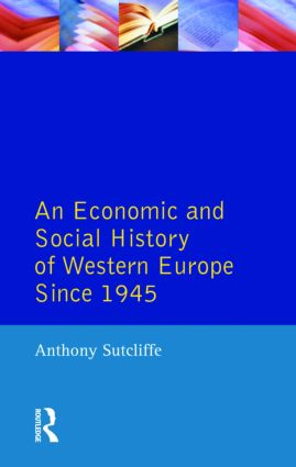An Economic and Social History of Western Europe since 1945: 1st Edition (Paperback) book cover