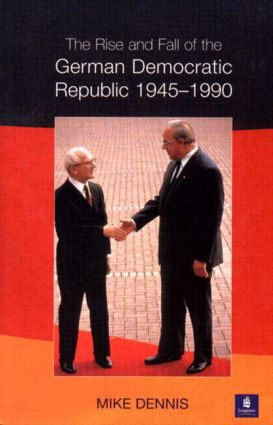 The Rise and Fall of the German Democratic Republic 1945-1990: 1st Edition (Paperback) book cover