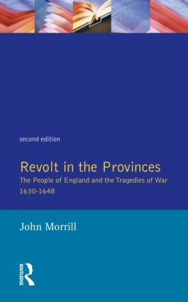 Revolt in the Provinces: The People of England and the Tragedies of War 1634-1648, 2nd Edition (Paperback) book cover