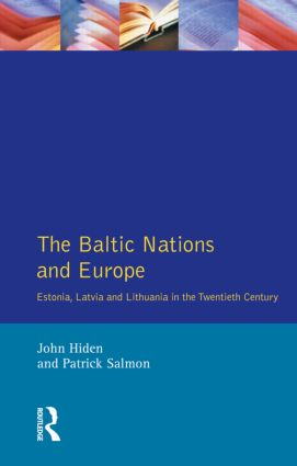 The Baltic Nations and Europe: Estonia, Latvia and Lithuania in the Twentieth Century, 1st Edition (Paperback) book cover