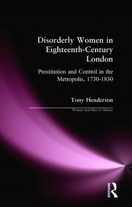 Disorderly Women in Eighteenth-Century London: Prostitution and Control in the Metropolis, 1730-1830 book cover