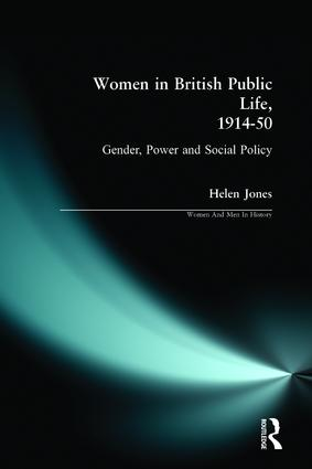 Women in British Public Life, 1914 - 50: Gender, Power and Social Policy, 1st Edition (e-Book) book cover