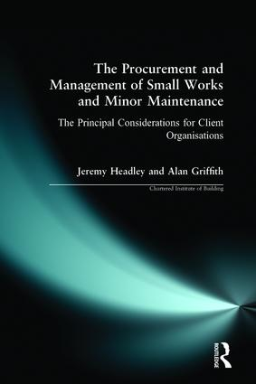 The Procurement and Management of Small Works and Minor Maintenance: The Principal Considerations for Client Organisations, 1st Edition (Paperback) book cover