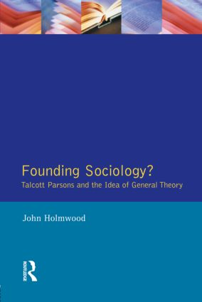 Founding Sociology? Talcott Parsons and the Idea of General Theory.: 1st Edition (Paperback) book cover