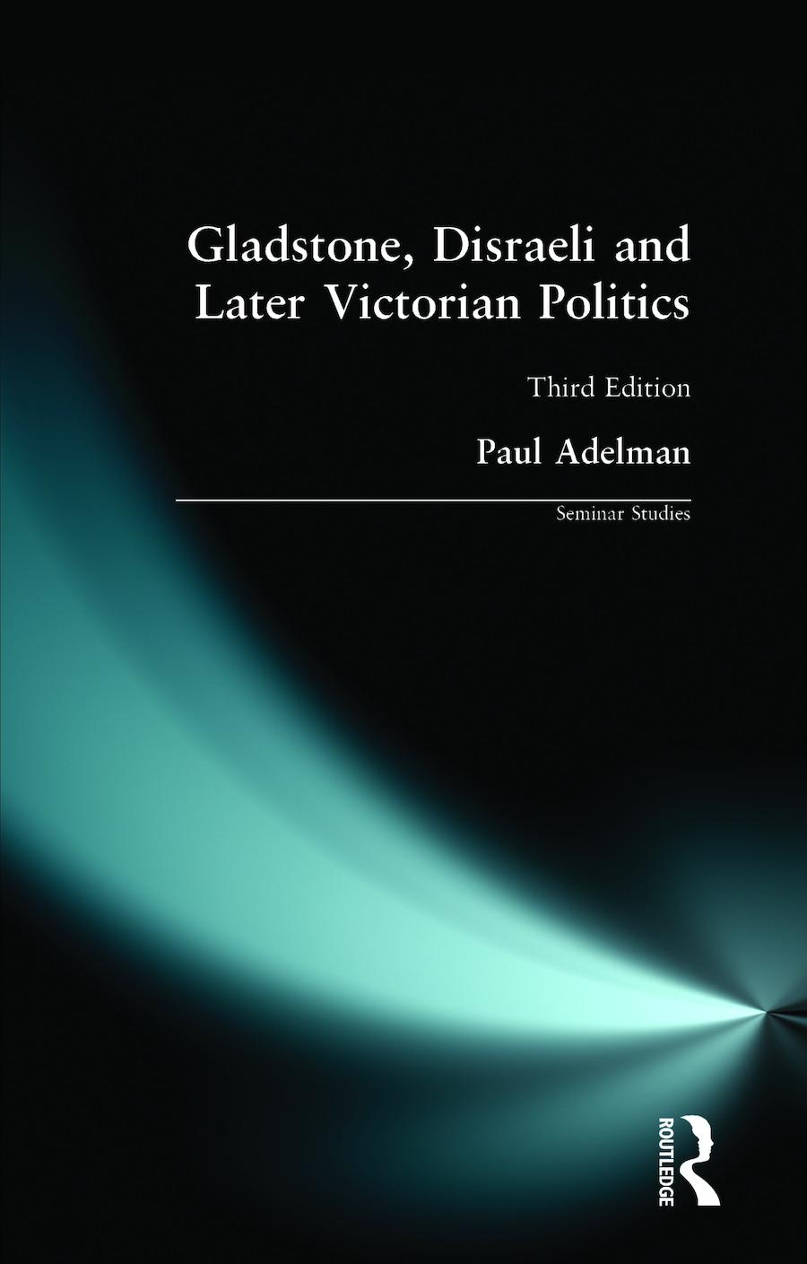 Gladstone, Disraeli and Later Victorian Politics: 3rd Edition (e-Book) book cover