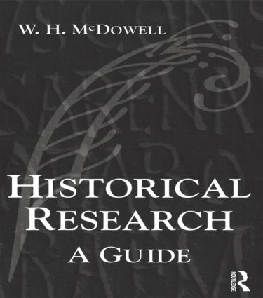 Historical Research: A Guide for Writers of Dissertations, Theses, Articles and Books, 1st Edition (Paperback) book cover