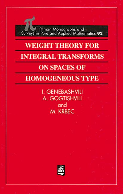 Weight Theory for Integral Transforms on Spaces of Homogeneous Type: 1st Edition (Hardback) book cover