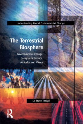 The Terrestrial Biosphere: Environmental Change, Ecosystem Science, Attitudes and Values, 1st Edition (Paperback) book cover