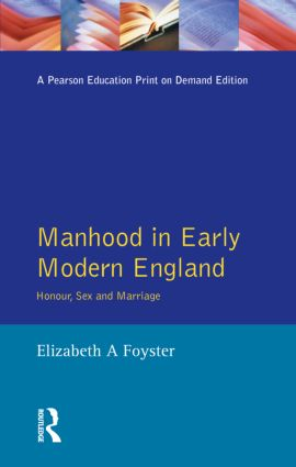 Manhood in Early Modern England: Honour, Sex and Marriage, 1st Edition (Paperback) book cover