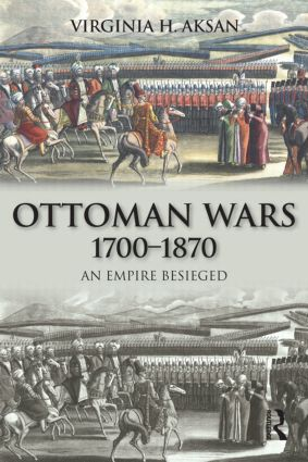 Ottoman Wars, 1700-1870: An Empire Besieged, 1st Edition (Paperback) book cover