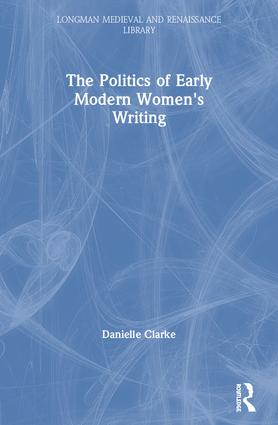 The Politics of Early Modern Women's Writing: 1st Edition (Paperback) book cover