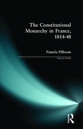 The Constitutional Monarchy in France, 1814-48: 1st Edition (Paperback) book cover