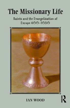 The Missionary Life: Saints and the Evangelisation of Europe 400-1050, 1st Edition (Paperback) book cover