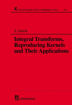 Integral Transforms, Reproducing Kernels and Their Applications: 1st Edition (Hardback) book cover