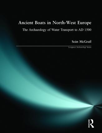 Ancient Boats in North-West Europe: The Archaeology of Water Transport to AD 1500 book cover