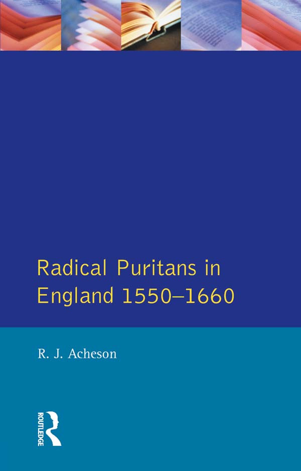 Radical Puritans in England 1550 - 1660: 1st Edition (Paperback) book cover