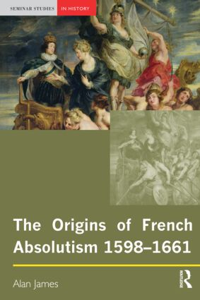 The Origins of French Absolutism, 1598-1661: 1st Edition (Paperback) book cover