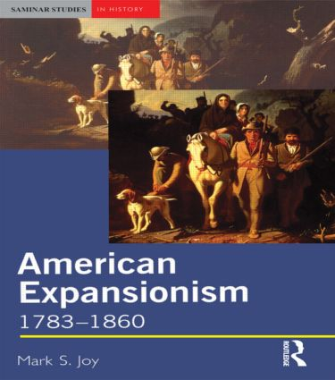 American Expansionism, 1783-1860: A Manifest Destiny?, 1st Edition (Paperback) book cover