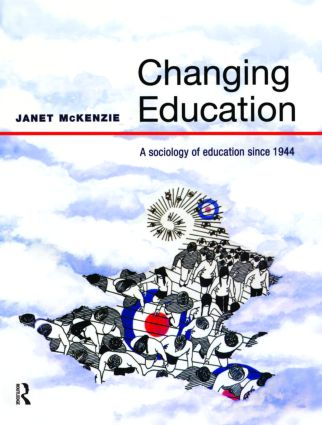Changing Education: A Sociology of Education Since 1944, 1st Edition (Paperback) book cover