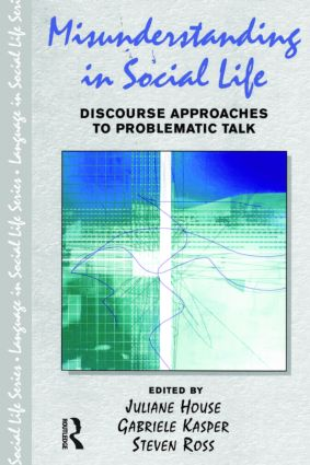 Misunderstanding in Social Life: Discourse Approaches to Problematic Talk book cover
