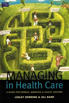 Managing in Health Care: A Guide for Nurses, Midwives and Health Visitors, 1st Edition (Paperback) book cover