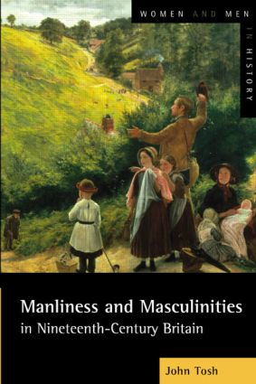 Manliness and Masculinities in Nineteenth-Century Britain: Essays on Gender, Family and Empire, 1st Edition (Paperback) book cover