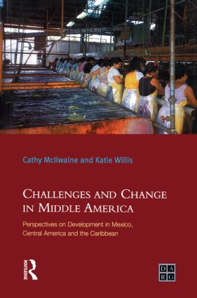 Challenges and Change in Middle America: Perspectives on Development in Mexico, Central America and the Caribbean, 1st Edition (Paperback) book cover