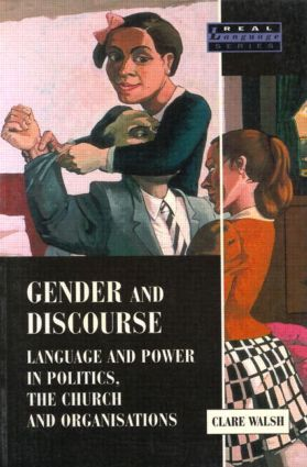 Gender and Discourse: Language and Power in Politics, the Church and Organisations, 1st Edition (Paperback) book cover