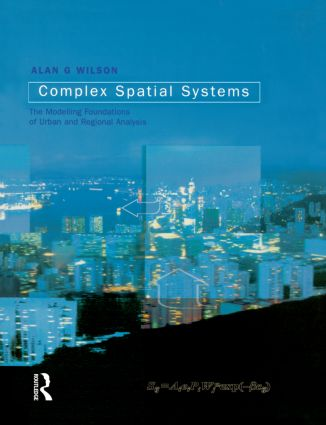 Complex Spatial Systems: The Modelling Foundations of Urban and Regional Analysis, 1st Edition (Paperback) book cover