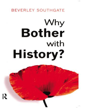 Why Bother with History?: Ancient, Modern and Postmodern Motivations, 1st Edition (Paperback) book cover