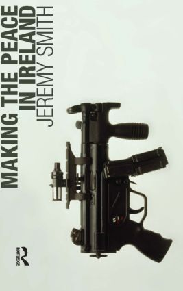 Making the Peace in Ireland: 1st Edition (Hardback) book cover