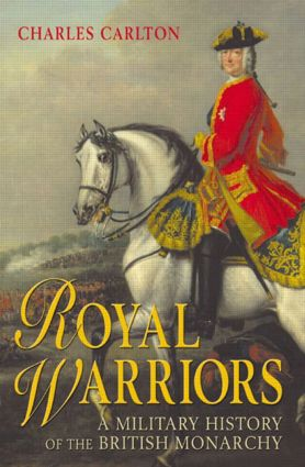 Royal Warriors: A Military History of the British Monarchy book cover