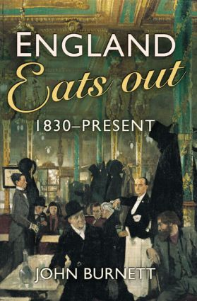 England Eats Out: A Social History of Eating Out in England from 1830 to the Present, 1st Edition (Paperback) book cover
