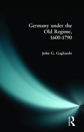 Germany under the Old Regime 1600-1790: 1st Edition (Paperback) book cover