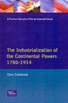 Industrialisation of the Continental Powers 1780-1914, The: 1st Edition (Paperback) book cover