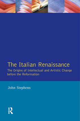 The Italian Renaissance: The Origins of Intellectual and Artistic Change Before the Reformation, 1st Edition (Paperback) book cover