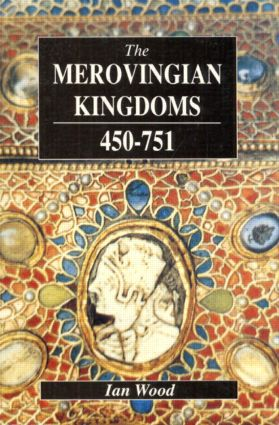 The Merovingian Kingdoms 450 - 751: 1st Edition (Paperback) book cover