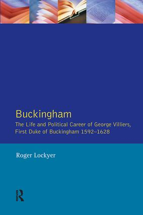 Buckingham: The Life and Political Career of George Villiers, First Duke of Buckingham 1592-1628, 1st Edition (Paperback) book cover