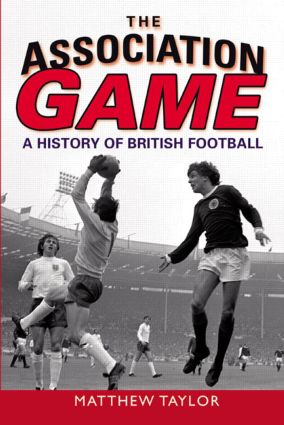 The Association Game: A History of British Football, 1st Edition (Paperback) book cover