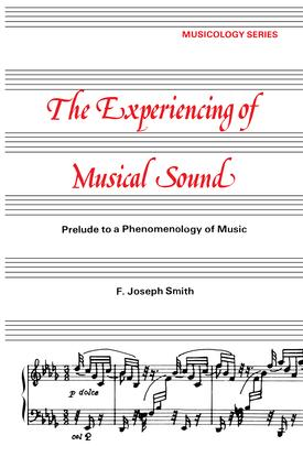 Experiencing of Musical Sound: A Prelude to a Phenomenology of Music book cover