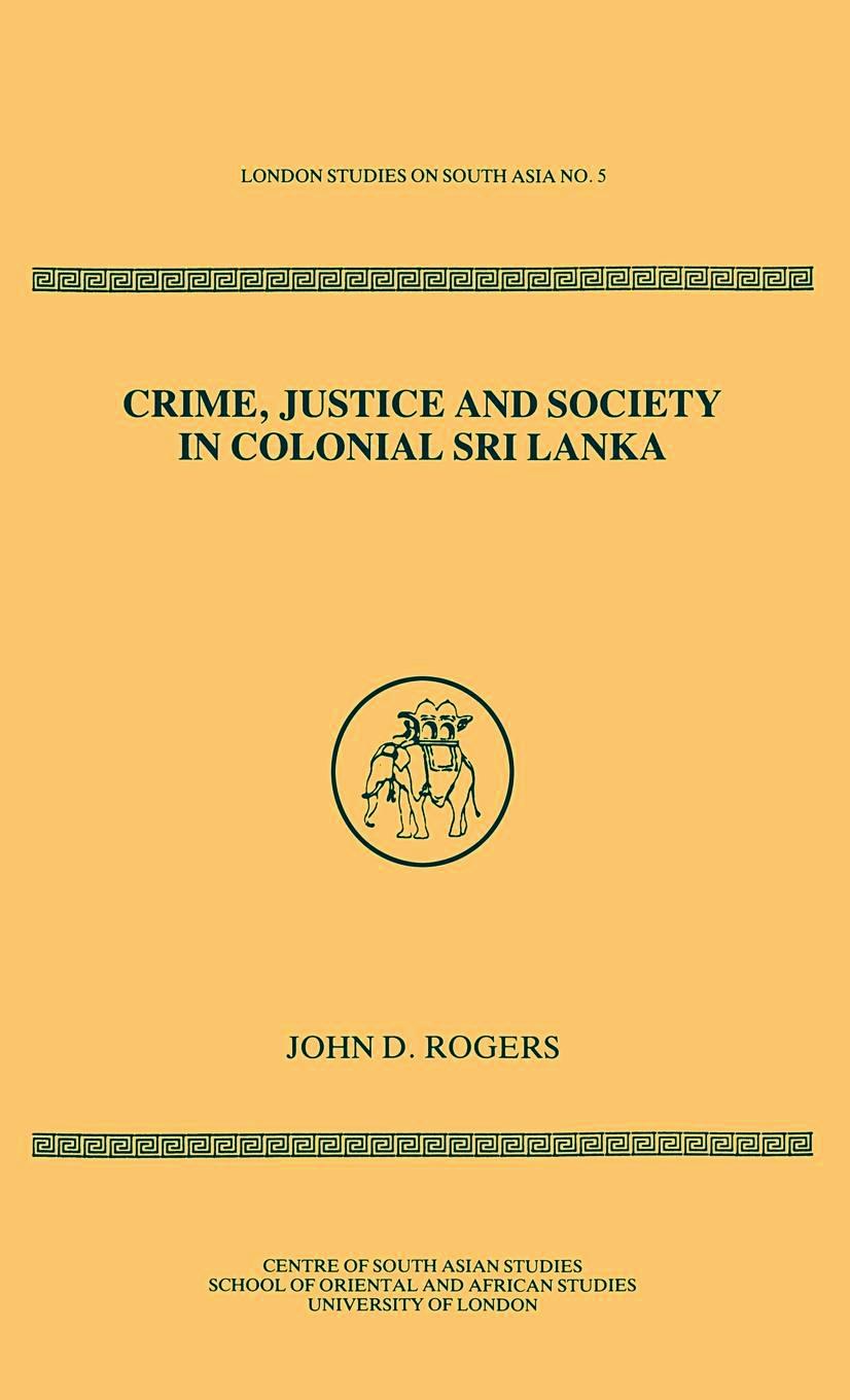 Crime Justice Society in Colonial Sri Lanka: 1st Edition (Hardback) book cover