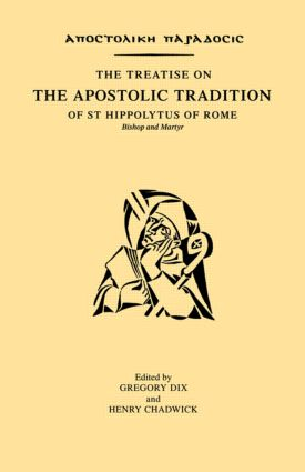 The Treatise on the Apostolic Tradition of St Hippolytus of Rome, Bishop and Martyr: 1st Edition (Paperback) book cover