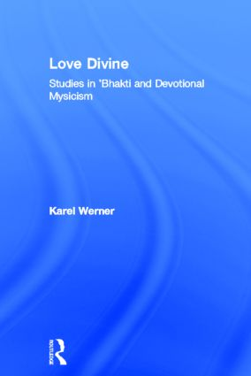Love Divine: Studies in 'Bhakti and Devotional Mysticism (Hardback) book cover