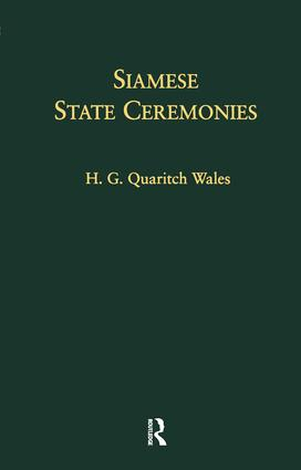 Siamese State Ceremonies: Their History and Function With Supplementary Notes book cover