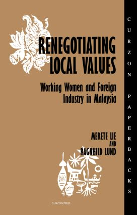 Renegotiating Local Values: Working Women and Foreign Industry in Malaysia, 1st Edition (Paperback) book cover