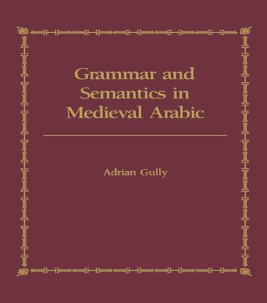 Grammar and Semantics in Medieval Arabic: The Study of Ibn-Hisham's 'Mughni I-Labib' (Hardback) book cover